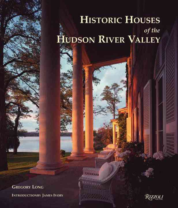 Historic Houses of the Hudson River Valley By Long, Gregory/ Ivory, James (INT)/ Morgan, Bret (PHT)